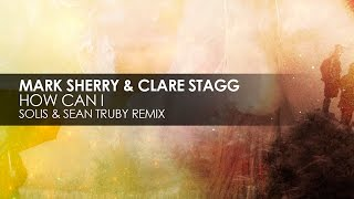 Mark Sherry & Clare Stagg - How Can I (Solis & Sean Truby Remix)