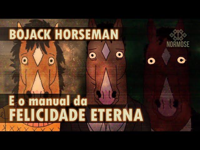 Bojack Horseman - O segredo para FELICIDADE ETERNA!