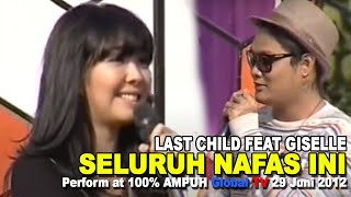 Download Last Child Ft. Giselle - Seluruh Nafas Ini (perform at 100% AMPUH Global TV 29 Juni 2012 ).avi
