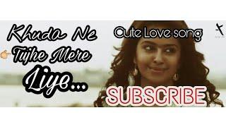 Khuda Ne Tujhe Mere Liye 😘 || Cute😙 Love Song || 2018 | All kind of things