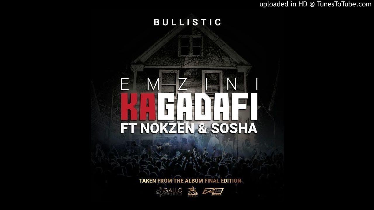 BULLISTIC- EMZINI KA GADAFI  FT NOKZEN & SOSHA #1