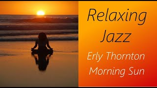 Relaxing Jazz [Erly Thornton - Morning Sun] | ♫ RE ♫