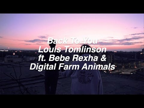 Back To You  Louis Tomlinson ft. Bebe Rexha & Digital Farm Animals