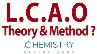 Linear Combination of Atomic Orbitals ( LCAO ) Method and Theory