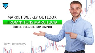 Market Weekly Outlook from 11 to 15 March 2019          (Forex, OIL, GOLD, Crypto, Indexes)