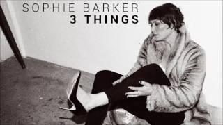 Sophie Barker - 3 Things