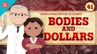Bodies and Dollars: Crash Course History of Science #41
