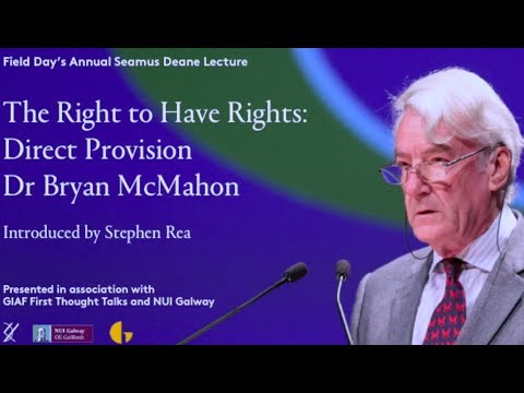 The Right To Have Rights: Bryan McMahon Field Day 2017 Lecture