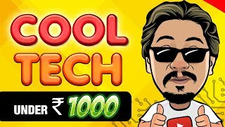 Cool Tech Under Rs. 1000 - New 2018 + SURPRISE