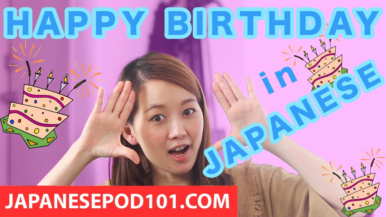 Learn How To Say Happy Birthday In Japanese Birthday Song Youtube