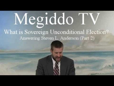 What is Sovereign Unconditional Election? Answering Steven L. Anderson (Part 2)