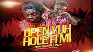 Fabian Vendetta x Jakhal - Open Yuh Hole Fi Mi (Audio) April 2017