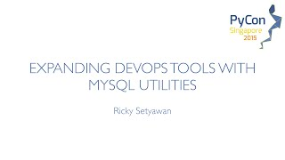 Expanding DevOps tools with MySQL Utilities - PyCon SG 2015