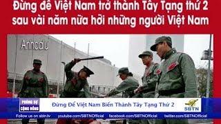 PHÓNG SỰ CỘNG ĐỒNG: Đừng để Việt Nam biến thành Tây Tạng thứ 2