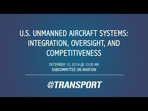 U.S. Unmanned Aircraft Systems: Integration, Oversight, and Competitiveness