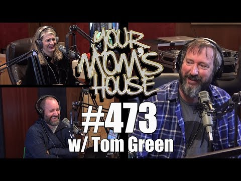 Your Mom's House Podcast  Ep. 473 w Tom Green