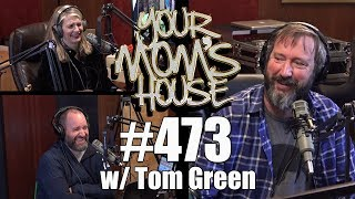 Your Mom\'s House Podcast - Ep. 473 w/ Tom Green