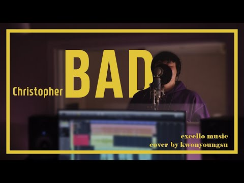 Christopher(크리스토퍼) - BAD [Cover By. 권영수]