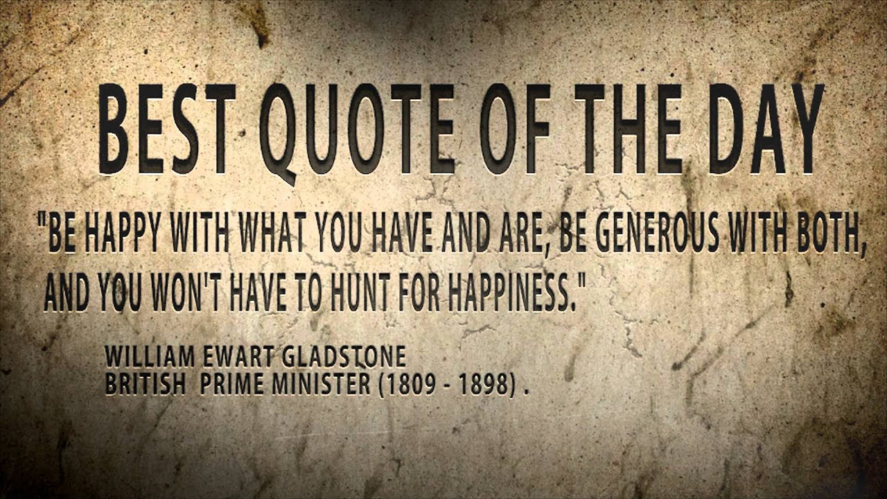 """Best Quote Of The Day Best Quote Of The Day.william Gladstone """"be Happy With What You"""