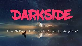 DARKSIDE ( Acoustic Cover by Sapphire with Lyrics)