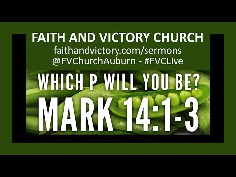 Which P Will You Be? - Pastor Matt Krachunis - Mark 14:1-3 - 2nd Service