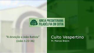 Culto Vespertino - A devoção a João Batista