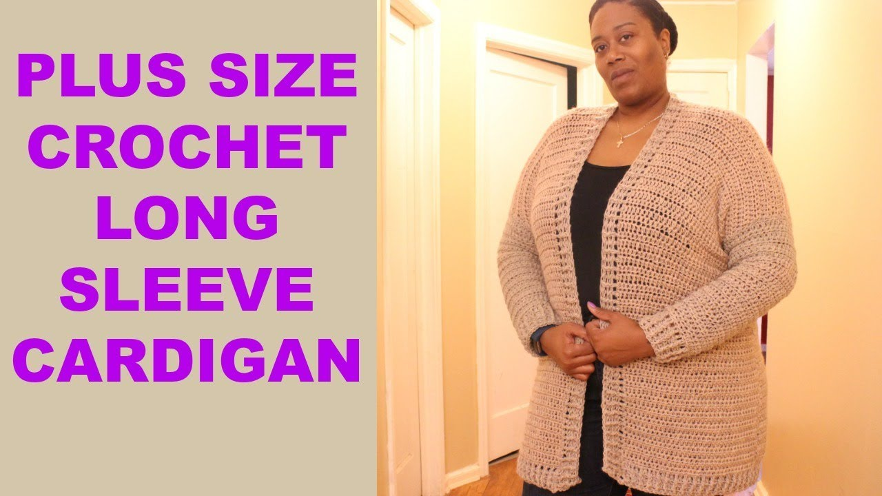 How To Crochet A Plus Size Long Sleeve Cardigan Diy Jackie1113