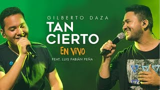Gilberto Daza - Tan Cierto Ft. LuisFa (en vivo) - VIVO   Tu Palabra