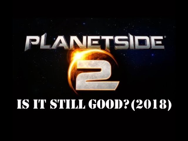 PlanetSide 2 (2018-2019): Is it still good(for working adults)?