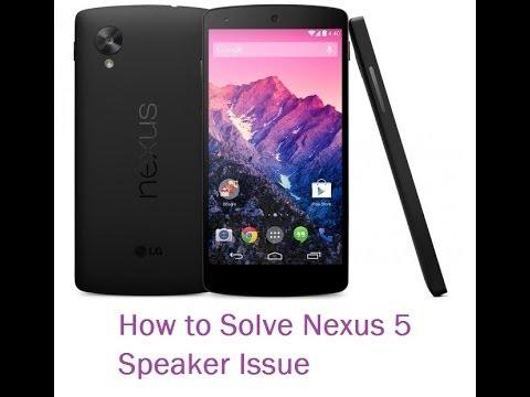 How to Solve Nexus 5 Speaker Issue