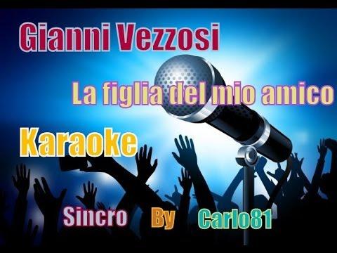 Gianni Vezzosi - La Figlia Del Mio Amico Karaoke