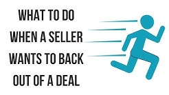What to do if your seller wants to back out of the deal?