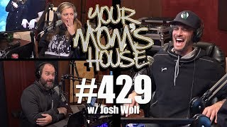 Your Mom's House Podcast - Ep. 429 w/ Josh Wolf