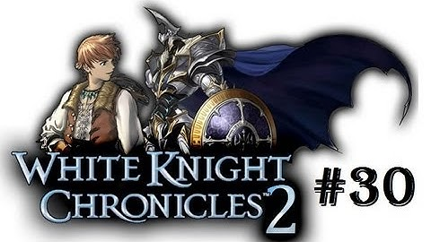 white knight chronicles ii hd walkthrough part 30