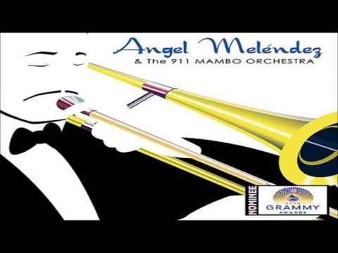 El Cumbanchero - Angel Melendez & The 911 Mambo Orchestra
