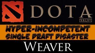 Dota 2 - Hyper-incompetent Single Draft Disaster - Weaver