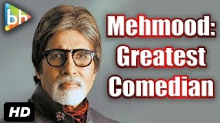 Mehmood Is All-Time Favorite Comedians Of Bollywood: Amitabh Bachchan