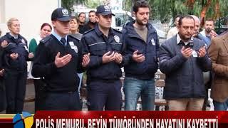 POLİS MEMURU, BEYİN TÜMÖRÜNDEN HAYATINI KAYBETTİ