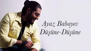 Ayaz Babayev - Düşüne Düşüne (audio 2019)
