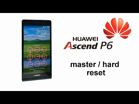 Huawei Ascend P6 U06 - Master, Hard Reset, Erase Password, PIN, Pattern Screen Lock