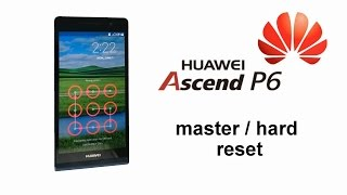 huawei ascend p6 u06 master hard reset erase password pin pattern screen lock