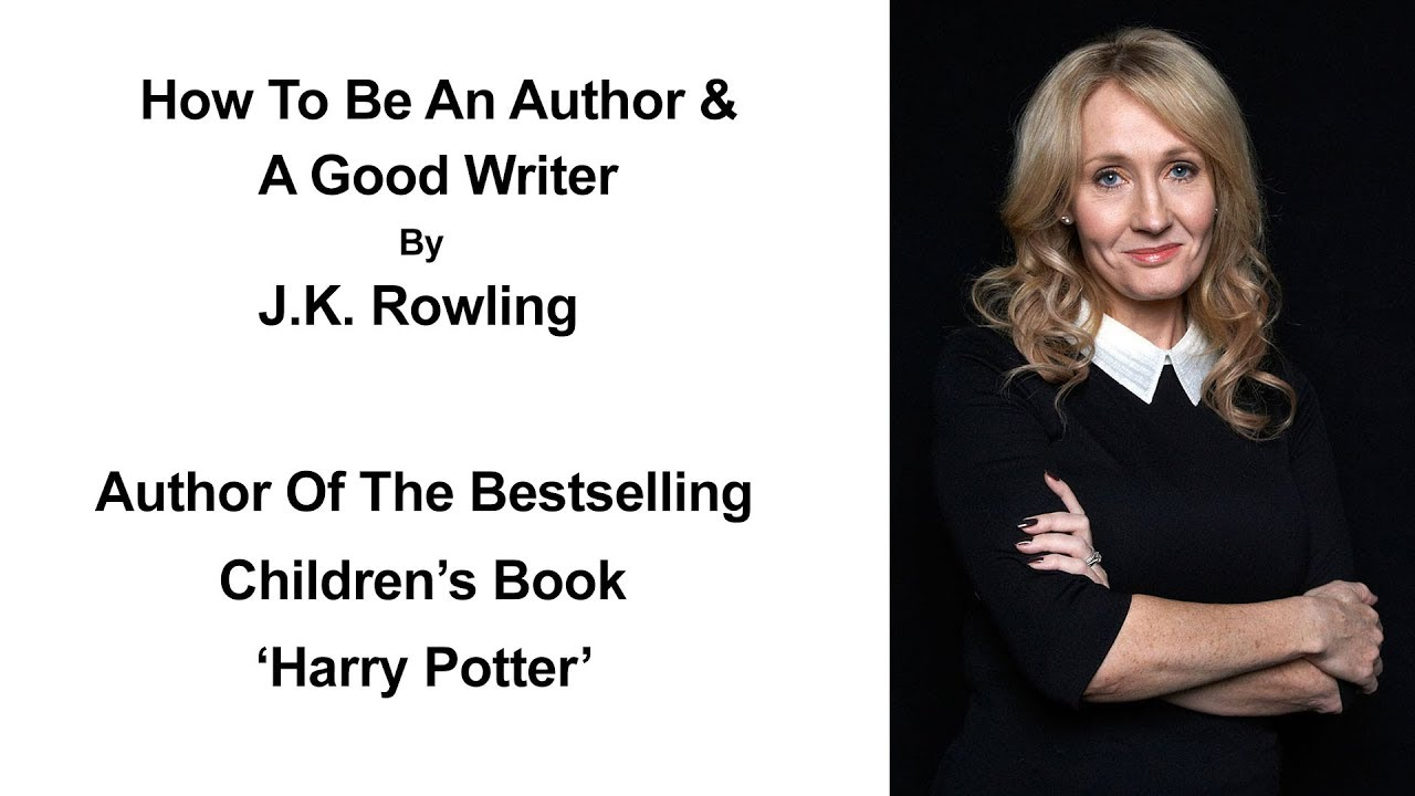 12 Tips On How To Become An Author & A Good Writer By J.K. Rowling - Author  Advice For Young Writers