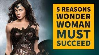Wonder Woman: 5 Reasons The Movie Must Succeed