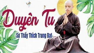 Duyên Phận (Chế) - Duyên Tu | sư thầy Thích Trung Đạt nói lên nỗi lòng người tu phật