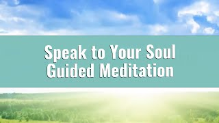 Speak with Your Soul - Guided Meditation with Affirmations