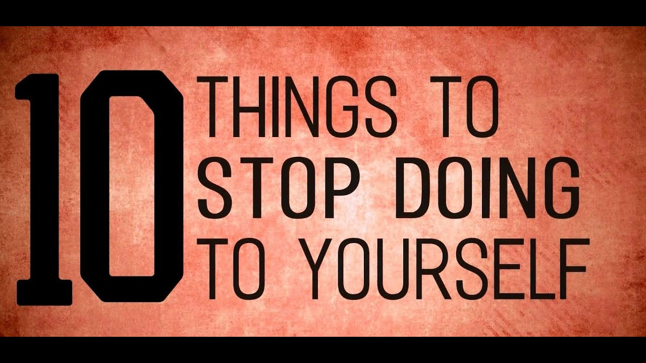 Image result for 10 Things to Stop Doing to Yourself
