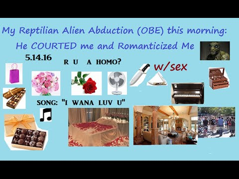 My Romantic Reptilian Abduction (OBE)(VRS) (this morning)He Courted ME & Romanticized Me. A Blast!!