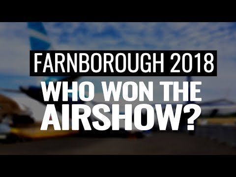 Winners & Losers at the Farnborough Airshow 2018