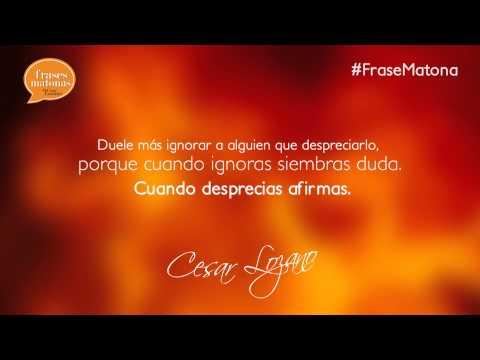 "#FraseMatona "" Ignorar o despreciar"" - César Lozano"