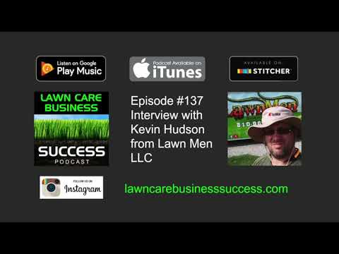Episode #137 Interview with Kevin Hudson from Lawn Men LLC (Podcast audio)